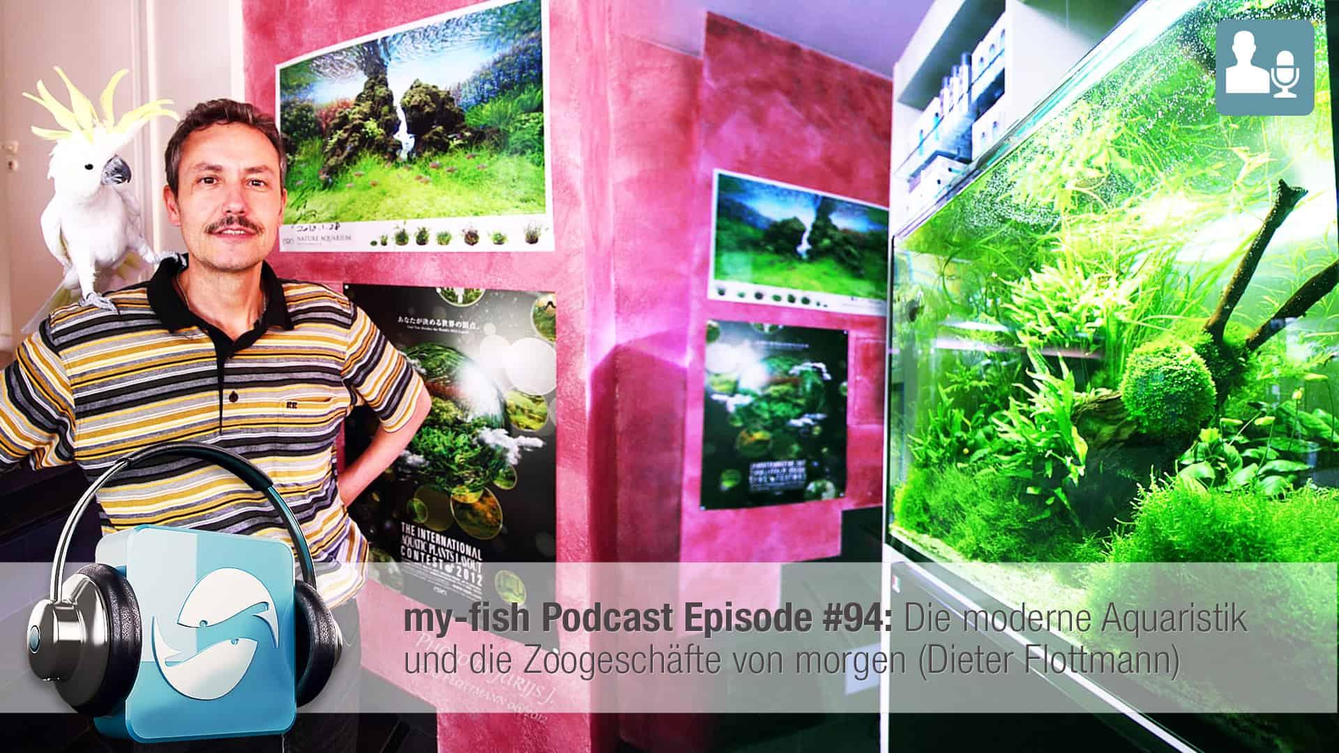 Podcast Episode #94: Die moderne Aquaristik und die Zoogeschäfte von morgen (Dieter Flottmann) 1