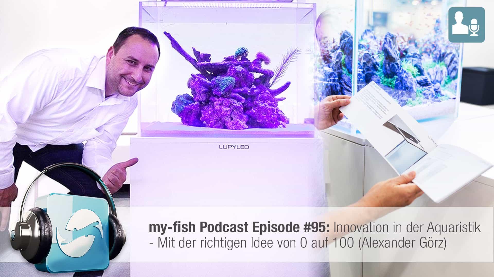 Podcast Episode #95: Innovation in der Aquaristik - Mit der richtigen Idee von 0 auf 100 (Alexander Görz) 1