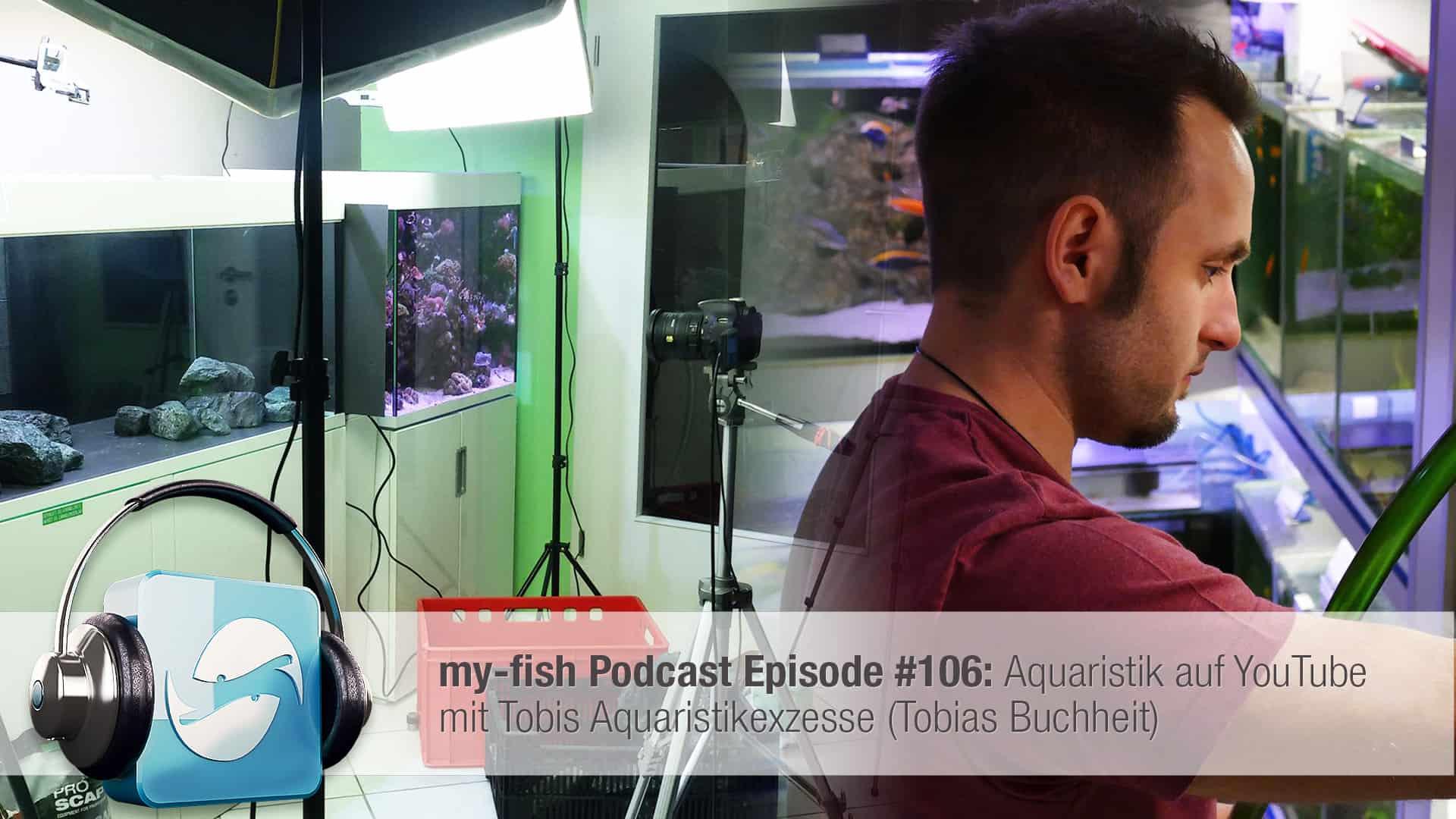 Podcast Episode #106: Aquaristik auf YouTube mit Tobis Aquaristikexzesse (Tobias Buchheit) 1
