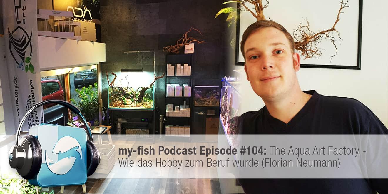 Podcast Episode #104: The Aqua Art Factory - Wie das Hobby zum Beruf wurde (Florian Neumann) 1