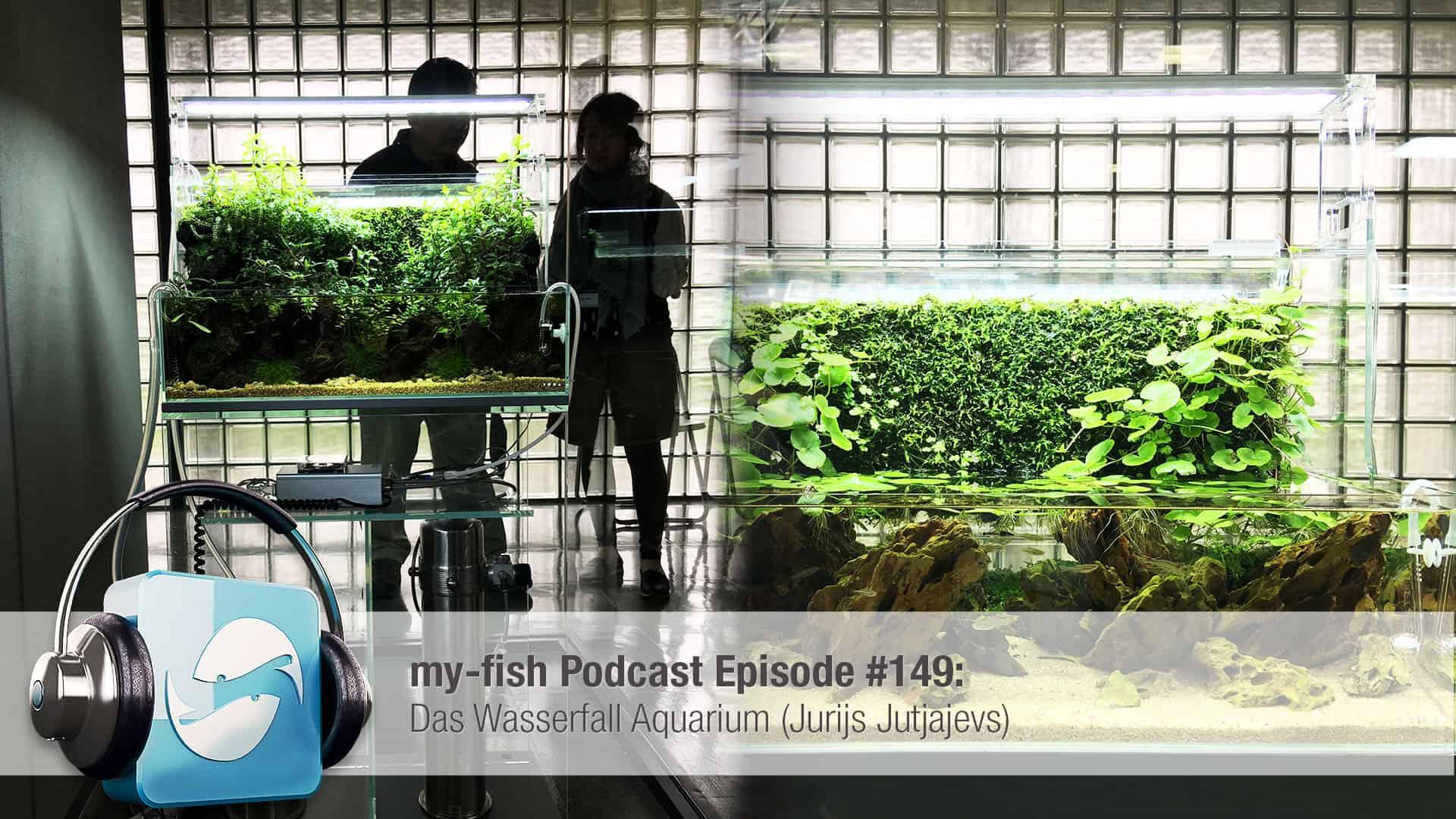 Podcast Episode #149: Das Wasserfall Aquarium (Jurijs Jutjajevs) 1