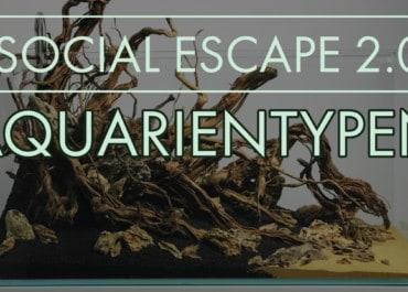 Social Escape 2.0 Welche Aquarientypen gibt es?