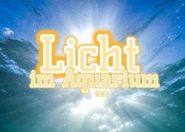 AQUaddicted! - Video Tipp: Beleuchtung für das Aquarium